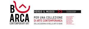 BARCA - Verso il Museo, per una collezione di Arte contemporanea dell'Accademia di Belle Arti di Bari