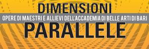 Dimensioni Parallele * Maestri e allievi dell'Accademia di Belle Arti di Bari